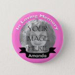 "Pink In Loving Memory Photo Button<br><div class=""desc"">Pink In Loving Memory Photo Button. Just add your picture and change the name. You can also click the customize it button to change fonts,  sizes and colors.</div>"