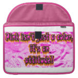 pink is not a color its an attitude . MacBook pro sleeves