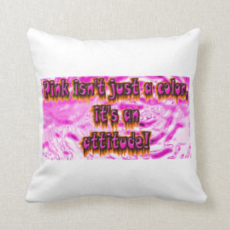 pink is not a color its an attitude . throw pillow
