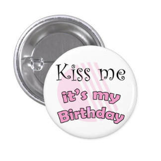 Pink Kiss me it's my Birthday Button