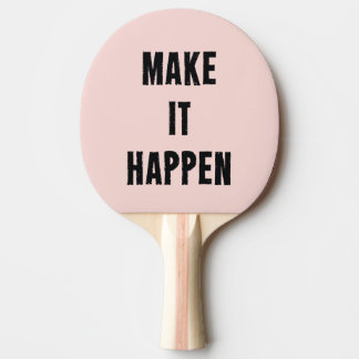 Pink Make It Happen Inspirational Ping Pong Paddle