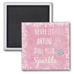 Pink Never let anyone dull your sparkle Quote 2 Inch Square Magnet