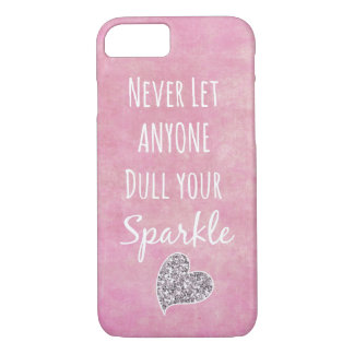 Pink Never let anyone dull your sparkle Quote iPhone 7 Case