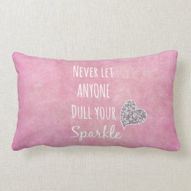 Pink Never let anyone dull your sparkle Quote Pillow