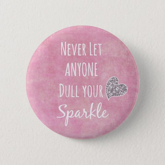 Pink Never let anyone dull your sparkle Quote Pinback Button