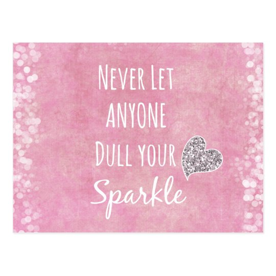 Sparkle Quotes: Pink Never Let Anyone Dull Your Sparkle Quote Postcard