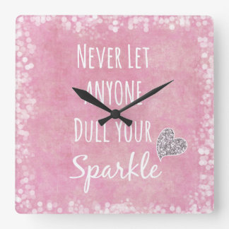 Pink Never let anyone dull your sparkle Quote Square Wall Clock