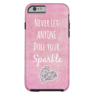 Pink Never let anyone dull your sparkle Quote Tough iPhone 6 Case