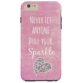 Pink Never let anyone dull your sparkle Quote Tough iPhone 6 Plus Case