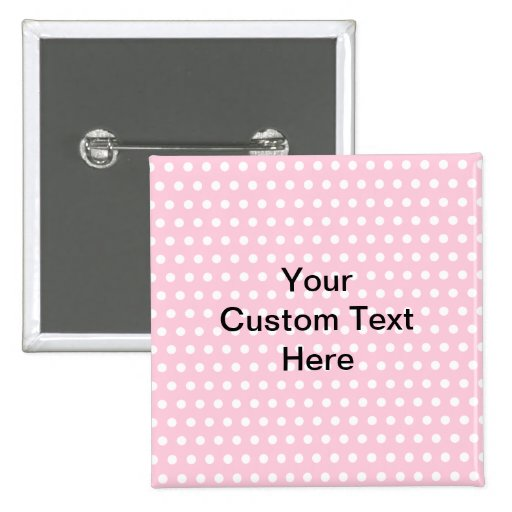 Pink Polka Dots, with Custom Black Text. Pins