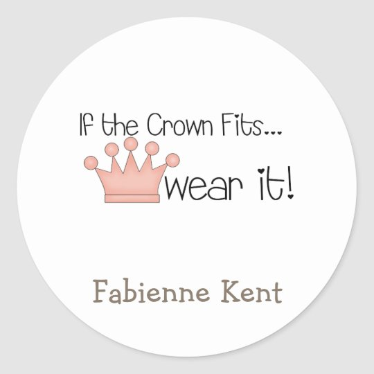 Pink Princess · If the Crown Fits ... Classic Round Sticker