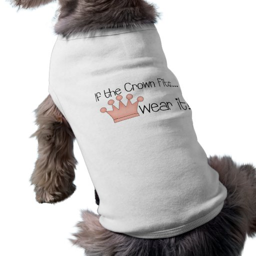 Pink Princess · If the Crown Fits ... Dog T Shirt