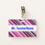 [ Thumbnail: Pink/Purple/Grey Stripes + Custom Teacher Name Badge ]