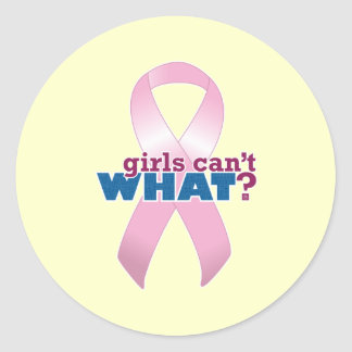 Pink Ribbon Girls Can't WHAT? Classic Round Sticker