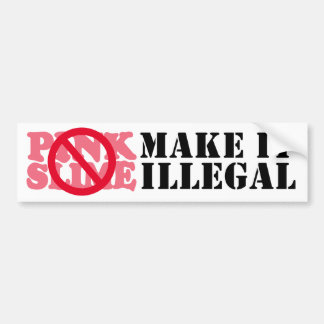 Pink Slime, Make It Illegal Bumper Stickers