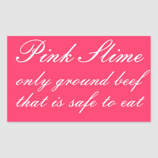 Pink slime, the only ground beef safe to eat rectangular sticker