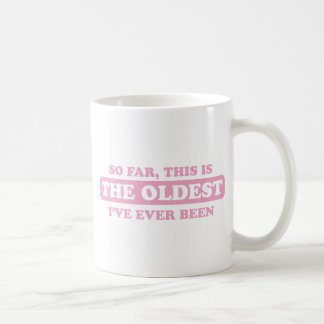 pink So far, this is the oldest I've ever been Coffee Mug