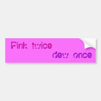 Pink twice - dew once bumper sticker