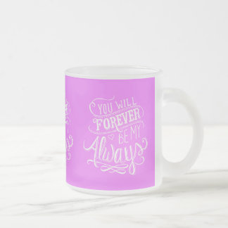 PINK WHITE YOU WILL FOREVER BE MY ALWAYS QUOTES LO COFFEE MUGS
