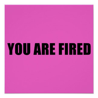 Pink You are fired Poster