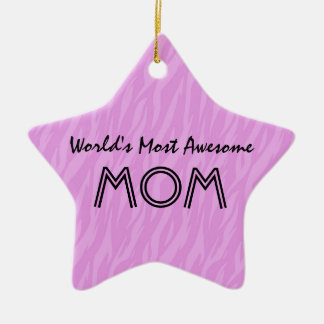 Pink Zebra Print World's Most Awesome Mom Gift Ceramic Ornament