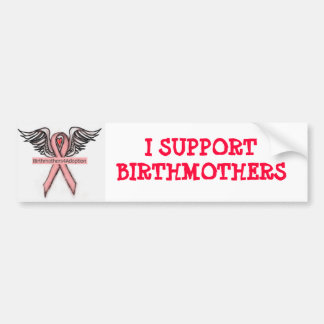 PinkRibbon, I SUPPORT BIRTHMOTHERS Bumper Sticker