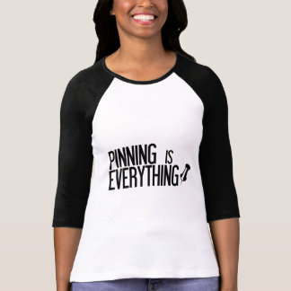 PINNING IS EVERYTHING T-Shirt