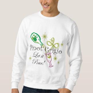 Pinot Grigio, Let it Pour! Sweatshirt