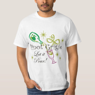 Pinot Grigio, Let it Pour! Tee Shirt