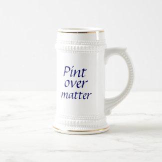 Pint over matter beer stein