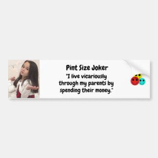 Pint Size Joker: Vicarious Parents And Money Bumper Sticker