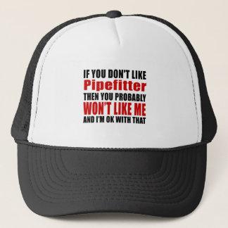 Pipefitter Don't Like Designs Trucker Hat