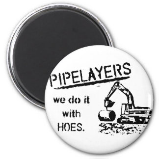 Pipelayer Humor Magnet