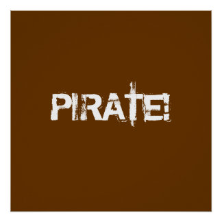 PIRATE! Distressed Lettering. Brown. Custom Posters