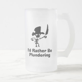 Pirate Id rather be plundering Frosted Glass Beer Mug