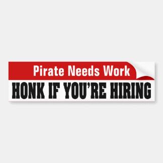 Pirate Needs Work - Honk If You're Hiring Bumper Stickers