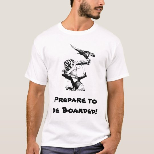 Pirate Says Prepare to be Boarded! T-Shirt