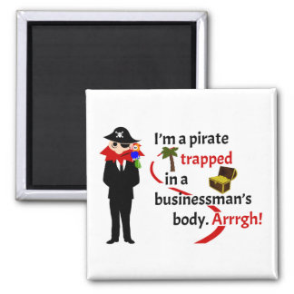Pirate trapped in a businessman's body 2 inch square magnet