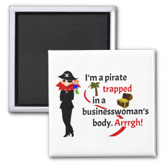 Pirate trapped in a businesswoman's body 2 inch square magnet
