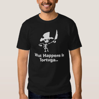 Pirate what happens in tortuga t-shirt