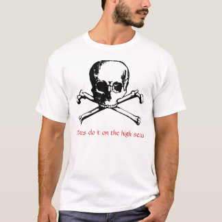 Pirates do it on the high seas T-Shirt