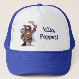 Pirate's Greeting 'ello, Poppet! Trucker Hat