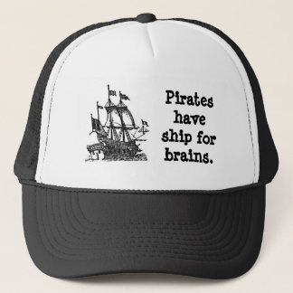 Pirates Have Ship for Brains Trucker Hat