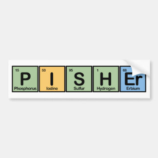 Pisher Made of Elements Bumper Stickers