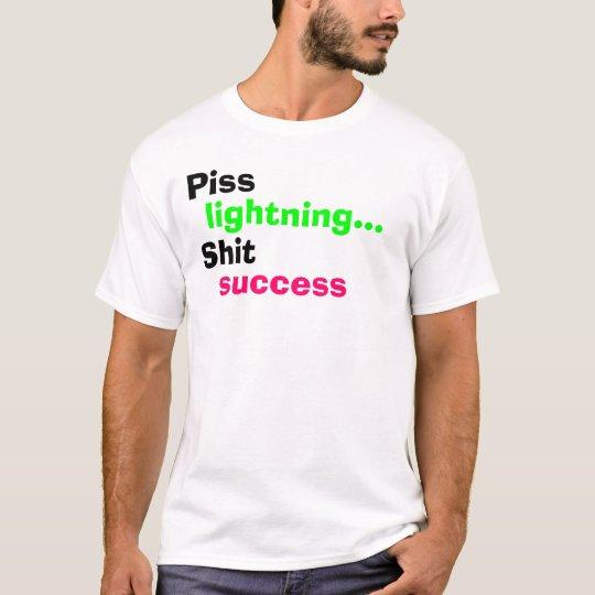 Piss lightning... Shit success T-Shirt
