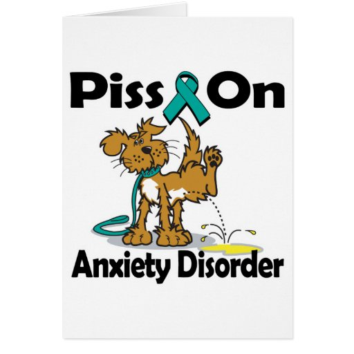 Piss On Anxiety Disorder Greeting Card