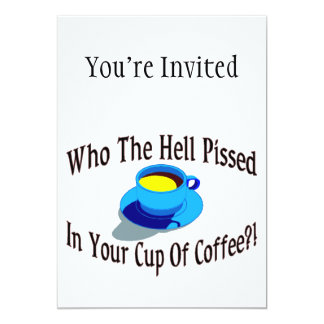 Pissed In Your Coffee 5x7 Paper Invitation Card