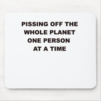 PISSING OFF THE WHOLE PLANET.png Mouse Pad