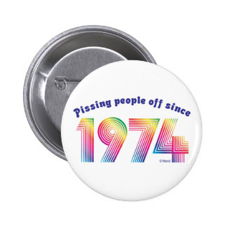 Pissing Poeple Off Since 1974 2 Inch Round Button