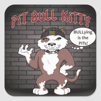 "Pit Bull Kitty Says ""Bullying Is The Pits"" Square Sticker"